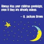 Mom Quote: Always Kiss Your Children Goodnight