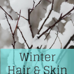 Winter Hair and Skin Care Tips