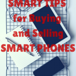 Smart Tips for Buying and Selling Smart Phones