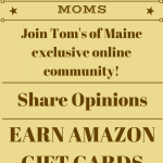 Join Tom's of Maine Online Community and Earn Amazon Gift Cards